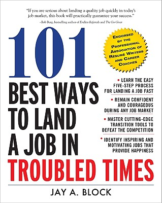101 Best Ways to Land a Job in Troubled Times By Block, Jay A.